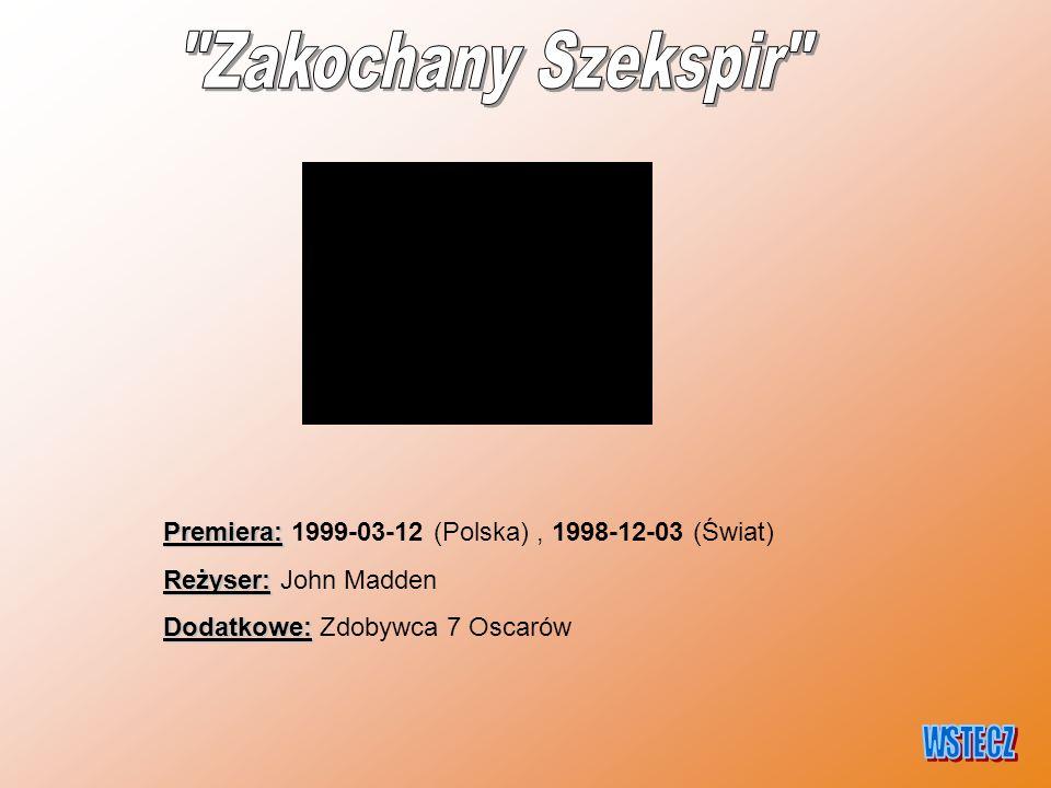 Premiera: Premiera: 1999-03-12 (Polska), 1998-12-03 (Świat) Reżyser: Reżyser: John Madden Dodatkowe: Dodatkowe: Zdobywca 7 Oscarów