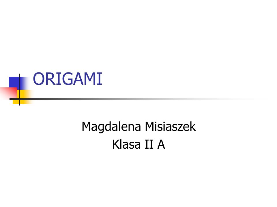 ORIGAMI Magdalena Misiaszek Klasa II A