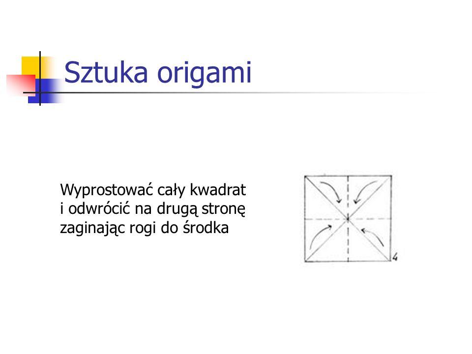 Sztuka origami Wyprostować cały kwadrat i odwrócić na drugą stronę zaginając rogi do środka