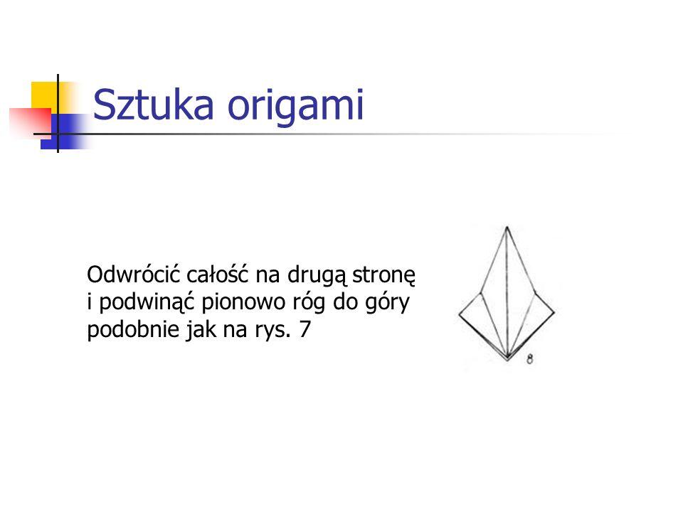 Sztuka origami Odwrócić całość na drugą stronę i podwinąć pionowo róg do góry podobnie jak na rys. 7
