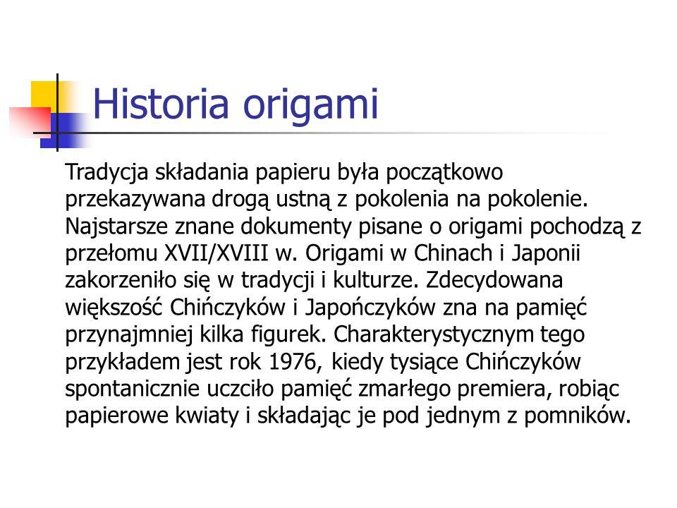 Historia origami Tradycja składania papieru była początkowo przekazywana drogą ustną z pokolenia na pokolenie. Najstarsze znane dokumenty pisane o ori