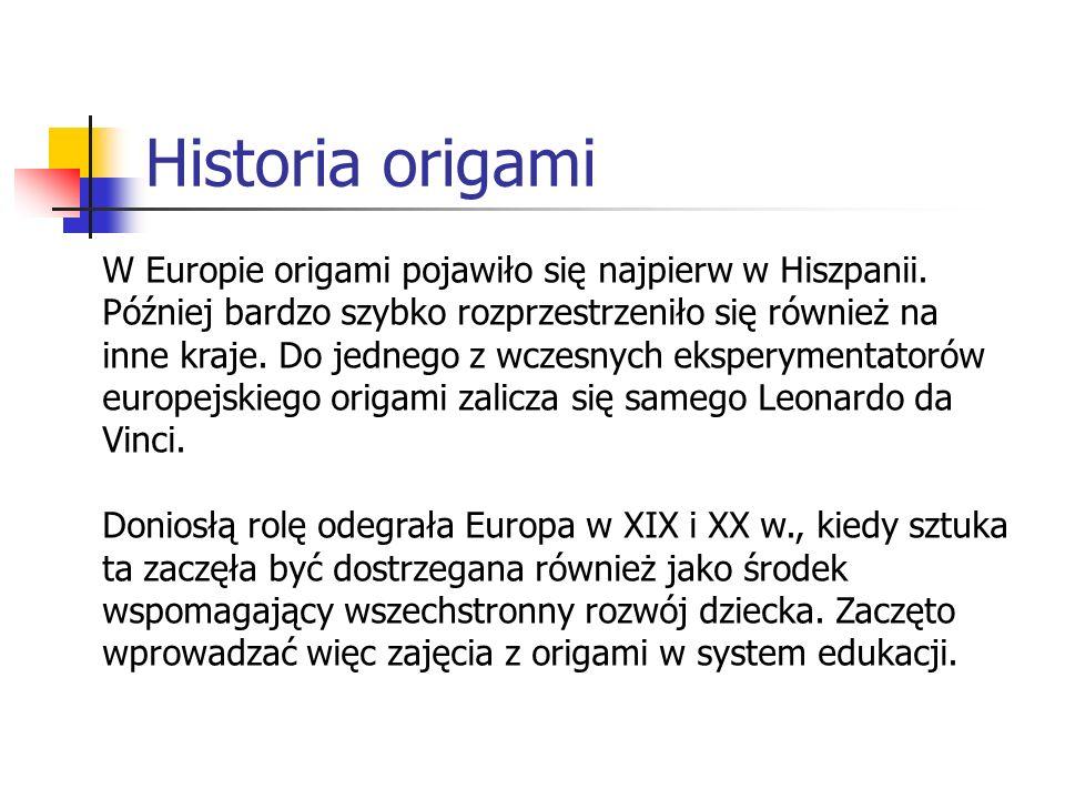 Historia origami W Europie origami pojawiło się najpierw w Hiszpanii. Później bardzo szybko rozprzestrzeniło się również na inne kraje. Do jednego z w