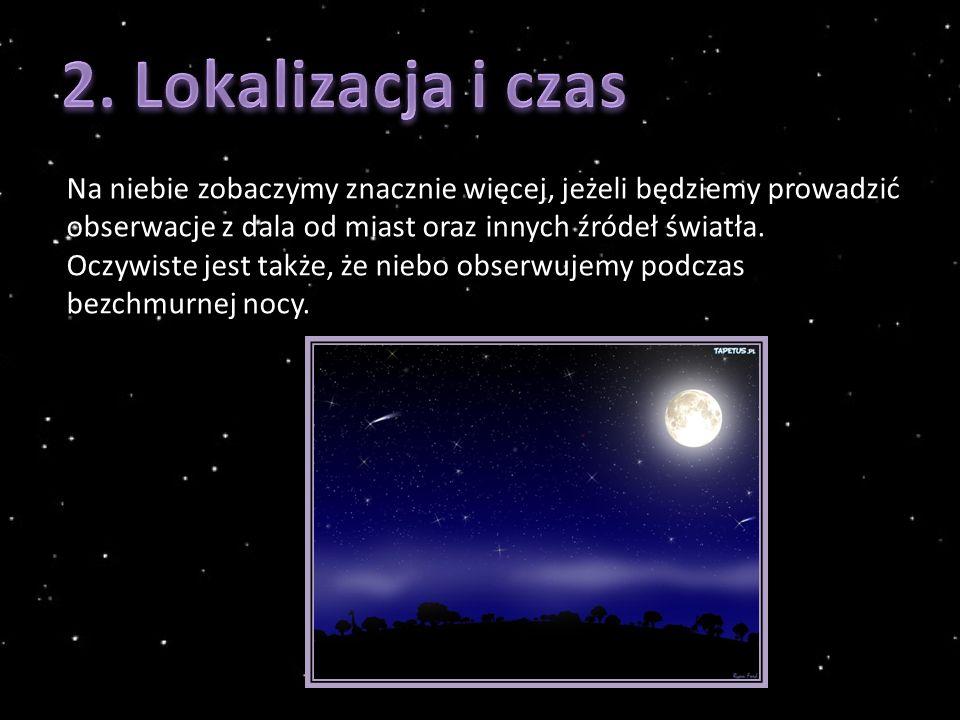 Na niebie zobaczymy znacznie więcej, jeżeli będziemy prowadzić obserwacje z dala od miast oraz innych źródeł światła.