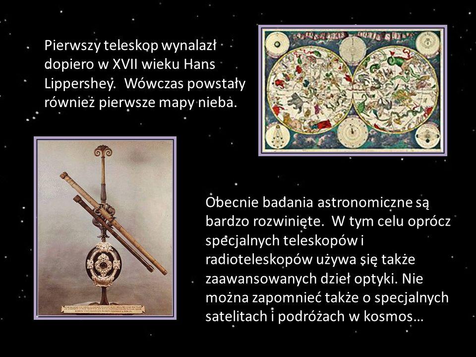 Pierwszy teleskop wynalazł dopiero w XVII wieku Hans Lippershey.