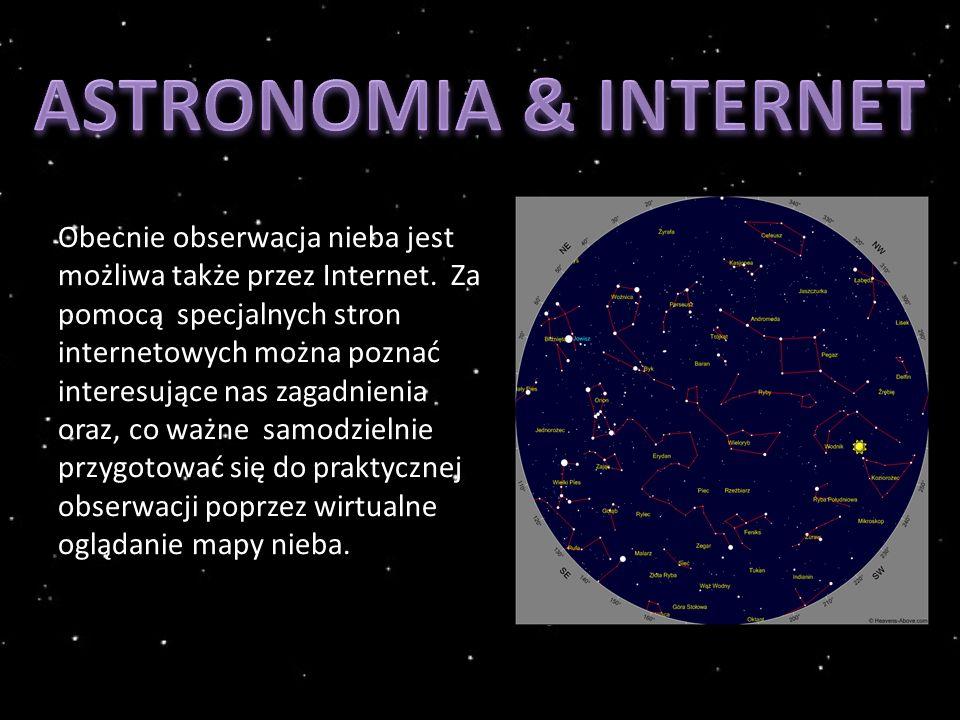 Obecnie obserwacja nieba jest możliwa także przez Internet.