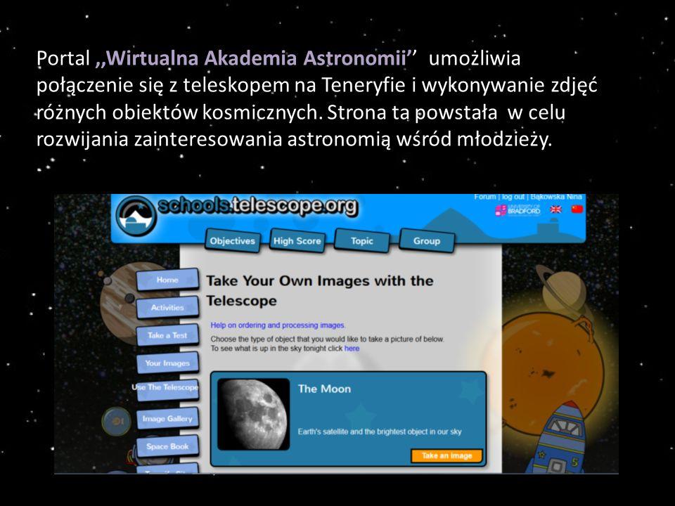 Portal,,Wirtualna Akademia Astronomii'' umożliwia połączenie się z teleskopem na Teneryfie i wykonywanie zdjęć różnych obiektów kosmicznych.