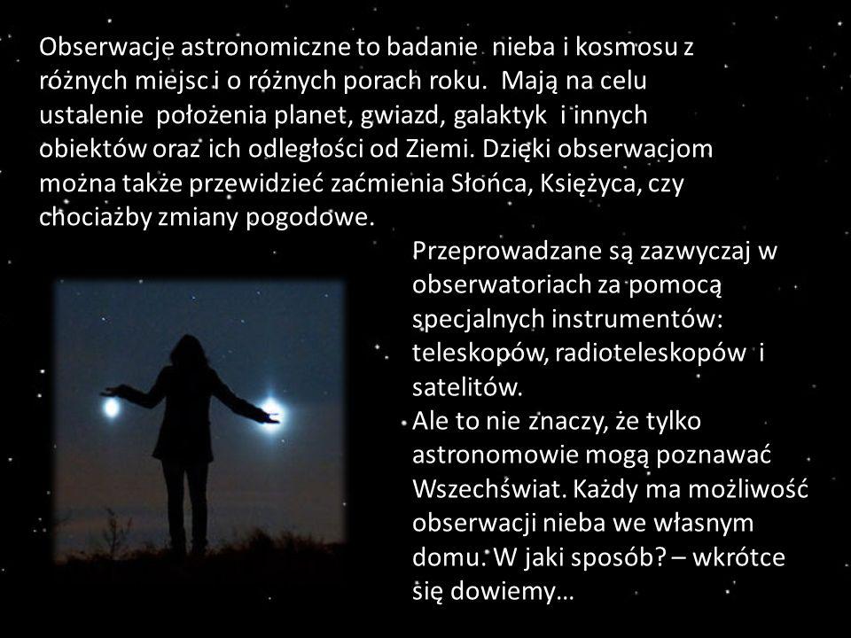 Obserwacje astronomiczne to badanie nieba i kosmosu z różnych miejsc i o różnych porach roku.