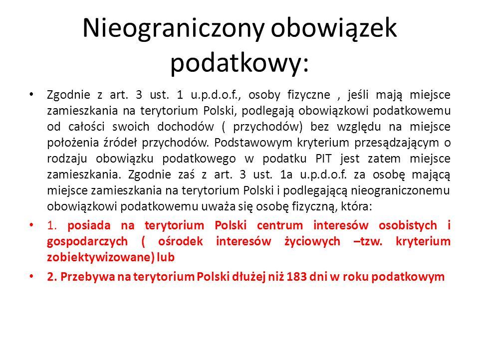 Nieograniczony obowiązek podatkowy: Zgodnie z art. 3 ust. 1 u.p.d.o.f., osoby fizyczne, jeśli mają miejsce zamieszkania na terytorium Polski, podlegaj
