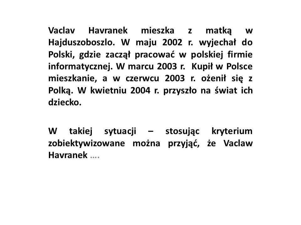 Vaclav Havranek mieszka z matką w Hajduszoboszlo. W maju 2002 r. wyjechał do Polski, gdzie zaczął pracować w polskiej firmie informatycznej. W marcu 2