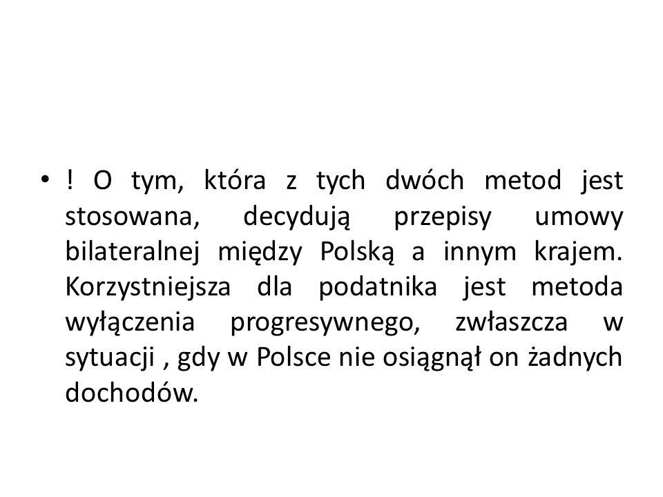 ! O tym, która z tych dwóch metod jest stosowana, decydują przepisy umowy bilateralnej między Polską a innym krajem. Korzystniejsza dla podatnika jest