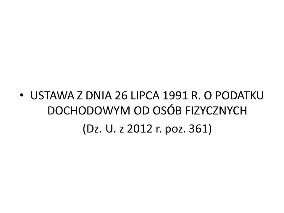 USTAWA Z DNIA 26 LIPCA 1991 R. O PODATKU DOCHODOWYM OD OSÓB FIZYCZNYCH (Dz. U. z 2012 r. poz. 361)