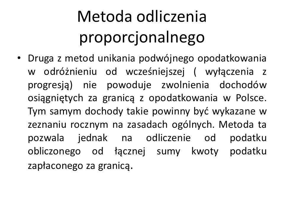 Metoda odliczenia proporcjonalnego Druga z metod unikania podwójnego opodatkowania w odróżnieniu od wcześniejszej ( wyłączenia z progresją) nie powoduje zwolnienia dochodów osiągniętych za granicą z opodatkowania w Polsce.
