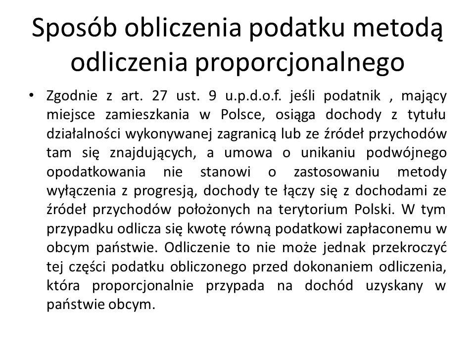 Sposób obliczenia podatku metodą odliczenia proporcjonalnego Zgodnie z art. 27 ust. 9 u.p.d.o.f. jeśli podatnik, mający miejsce zamieszkania w Polsce,