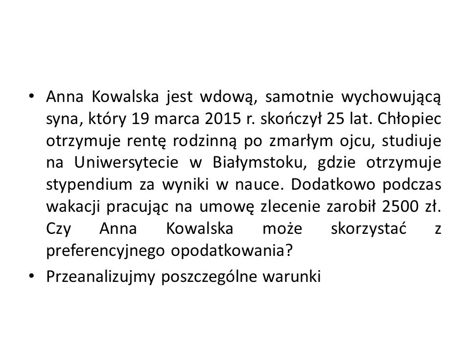 Anna Kowalska jest wdową, samotnie wychowującą syna, który 19 marca 2015 r. skończył 25 lat. Chłopiec otrzymuje rentę rodzinną po zmarłym ojcu, studiu