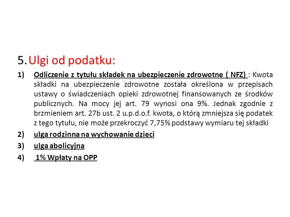 5.Ulgi od podatku: 1)Odliczenie z tytułu składek na ubezpieczenie zdrowotne ( NFZ) : Kwota składki na ubezpieczenie zdrowotne została określona w prze