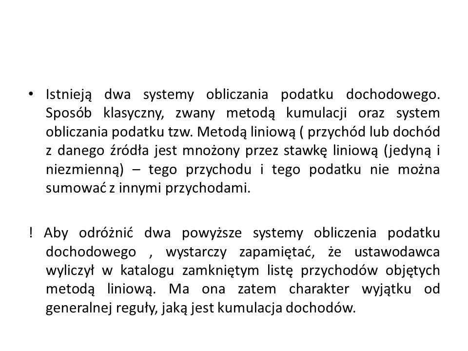 Istnieją dwa systemy obliczania podatku dochodowego. Sposób klasyczny, zwany metodą kumulacji oraz system obliczania podatku tzw. Metodą liniową ( prz