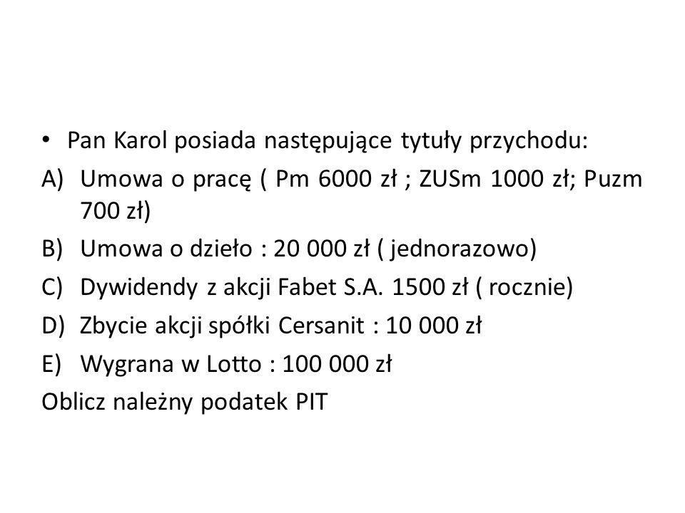 Pan Karol posiada następujące tytuły przychodu: A)Umowa o pracę ( Pm 6000 zł ; ZUSm 1000 zł; Puzm 700 zł) B)Umowa o dzieło : 20 000 zł ( jednorazowo)