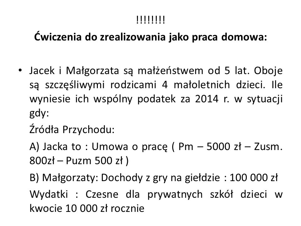 !!!!!!!! Ćwiczenia do zrealizowania jako praca domowa: Jacek i Małgorzata są małżeństwem od 5 lat. Oboje są szczęśliwymi rodzicami 4 małoletnich dziec