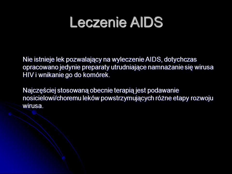 Leczenie AIDS Nie istnieje lek pozwalający na wyleczenie AIDS, dotychczas opracowano jedynie preparaty utrudniające namnażanie się wirusa HIV i wnikan