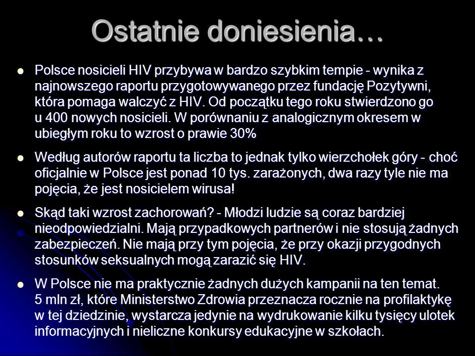 Ostatnie doniesienia… Polsce nosicieli HIV przybywa w bardzo szybkim tempie - wynika z najnowszego raportu przygotowywanego przez fundację Pozytywni,