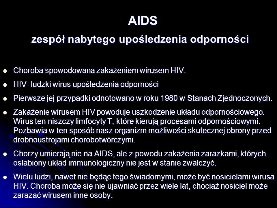 AIDS AIDS zespół nabytego upośledzenia odporności zespół nabytego upośledzenia odporności Choroba spowodowana zakażeniem wirusem HIV. Choroba spowodow
