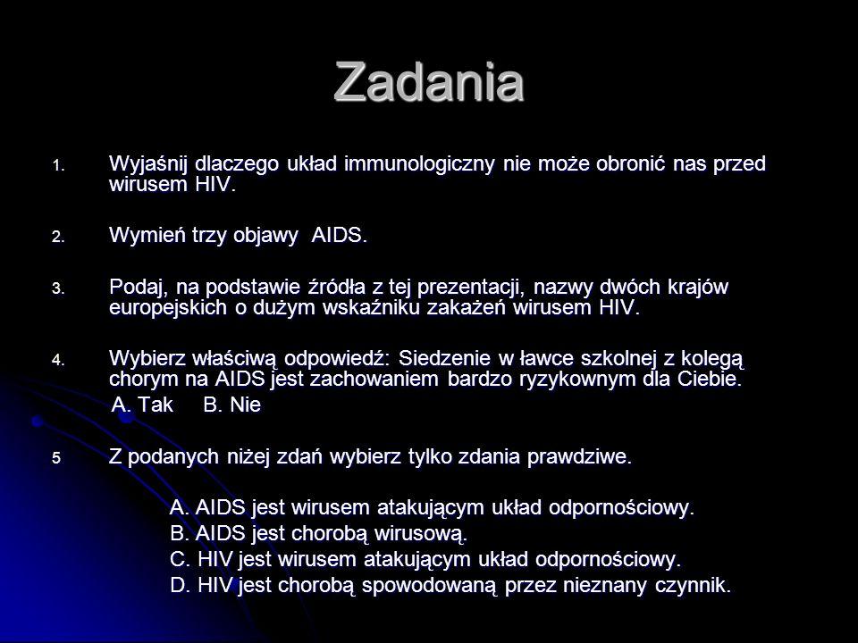 Zadania 1. Wyjaśnij dlaczego układ immunologiczny nie może obronić nas przed wirusem HIV. 2. Wymień trzy objawy AIDS. 3. Podaj, na podstawie źródła z