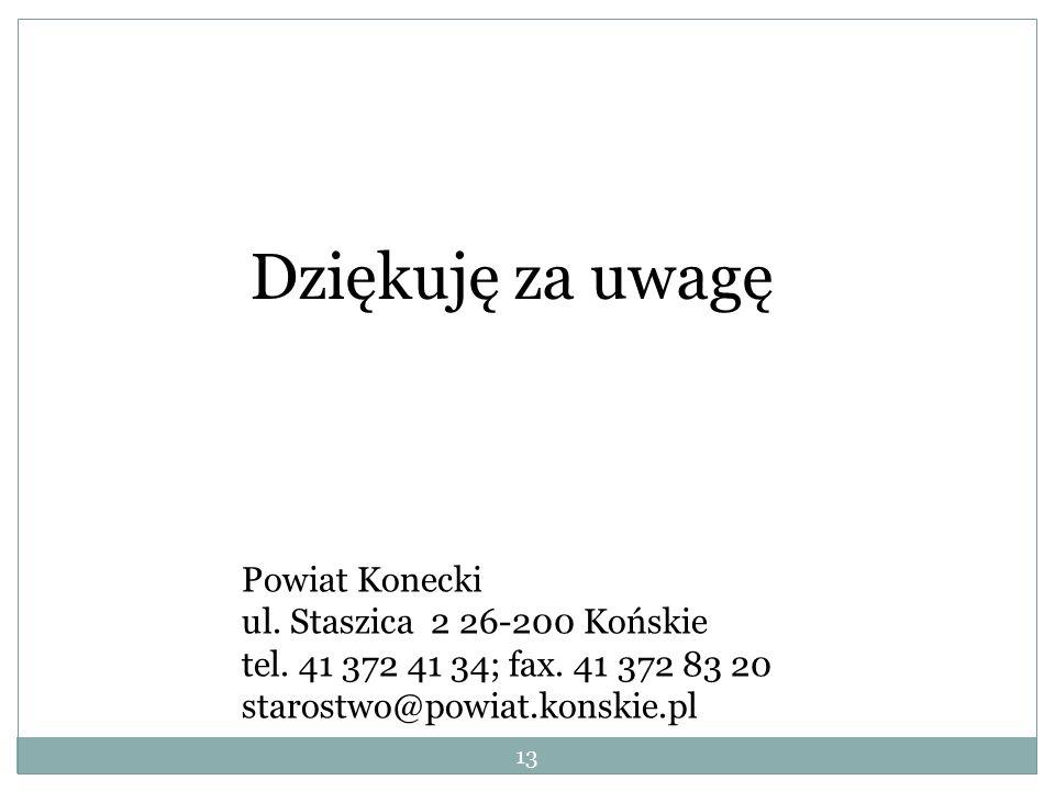 13 Dziękuję za uwagę Powiat Konecki ul.Staszica 2 26-200 Końskie tel.