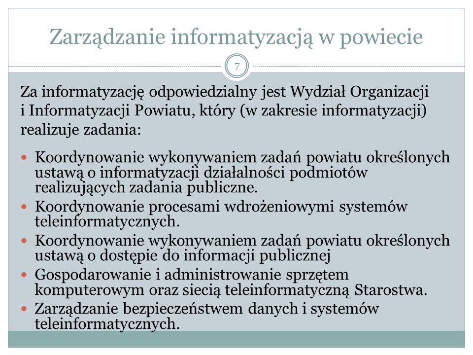 7 Zarządzanie informatyzacją w powiecie Za informatyzację odpowiedzialny jest Wydział Organizacji i Informatyzacji Powiatu, który (w zakresie informatyzacji) realizuje zadania: Koordynowanie wykonywaniem zadań powiatu określonych ustawą o informatyzacji działalności podmiotów realizujących zadania publiczne.