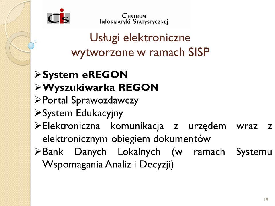 Usługi elektroniczne wytworzone w ramach SISP  System eREGON  Wyszukiwarka REGON  Portal Sprawozdawczy  System Edukacyjny  Elektroniczna komunikacja z urzędem wraz z elektronicznym obiegiem dokumentów  Bank Danych Lokalnych (w ramach Systemu Wspomagania Analiz i Decyzji) 19
