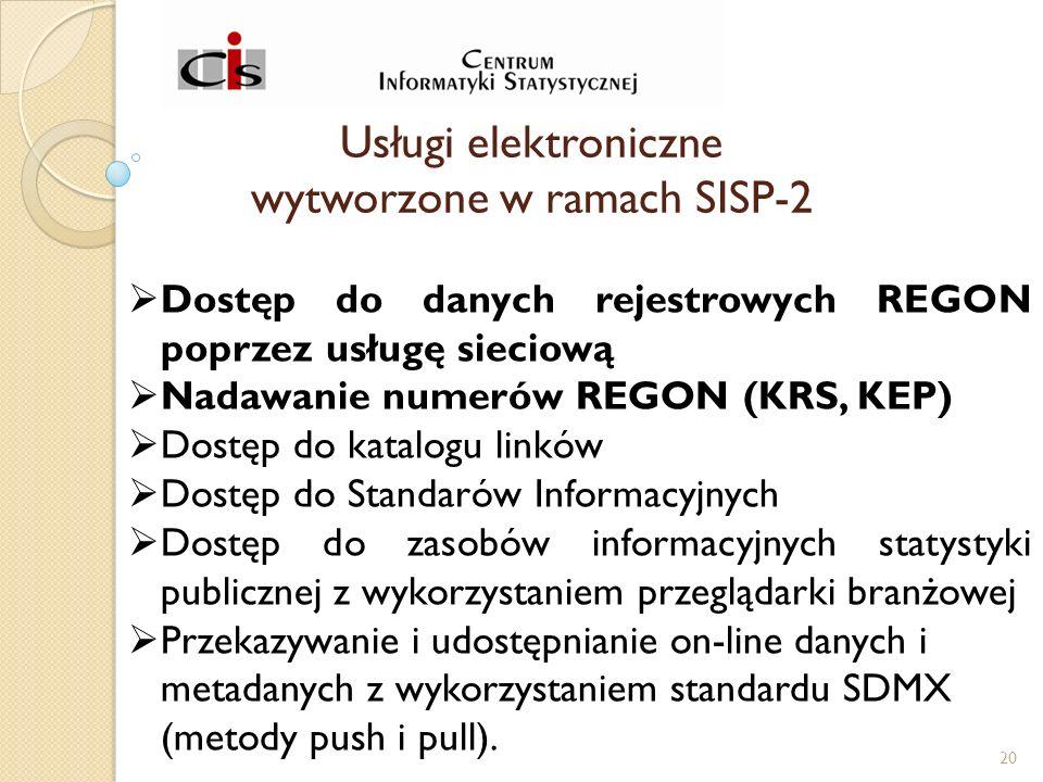 Usługi elektroniczne wytworzone w ramach SISP-2  Dostęp   do   danych   rejestrowych   REGON  poprzez usługę   sieciową  Nadawanie numerów REGON (KRS, KEP)  Dostęp   do   katalogu   linków  Dostęp   do   Standarów   Informacyjnych   Dostęp   do   zasobów   informacyjnych   statystyki  publicznej  z   wykorzystaniem   przeglądarki   branżowej  Przekazywanie  i udostępnianie  on-line danych i metadanych z wykorzystaniem standardu SDMX (metody push i pull).