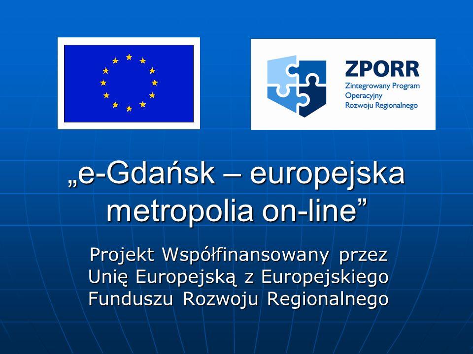 """""""e-Gdańsk – europejska metropolia on-line Projekt Współfinansowany przez Unię Europejską z Europejskiego Funduszu Rozwoju Regionalnego"""
