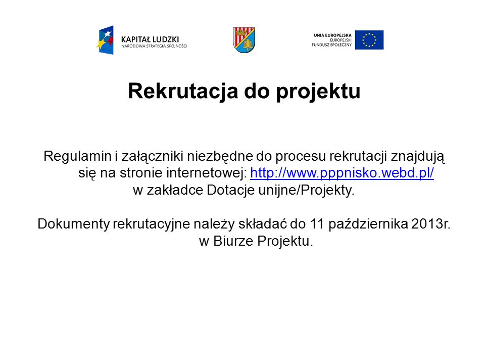 Rekrutacja do projektu Regulamin i załączniki niezbędne do procesu rekrutacji znajdują się na stronie internetowej: http://www.pppnisko.webd.pl/http://www.pppnisko.webd.pl/ w zakładce Dotacje unijne/Projekty.