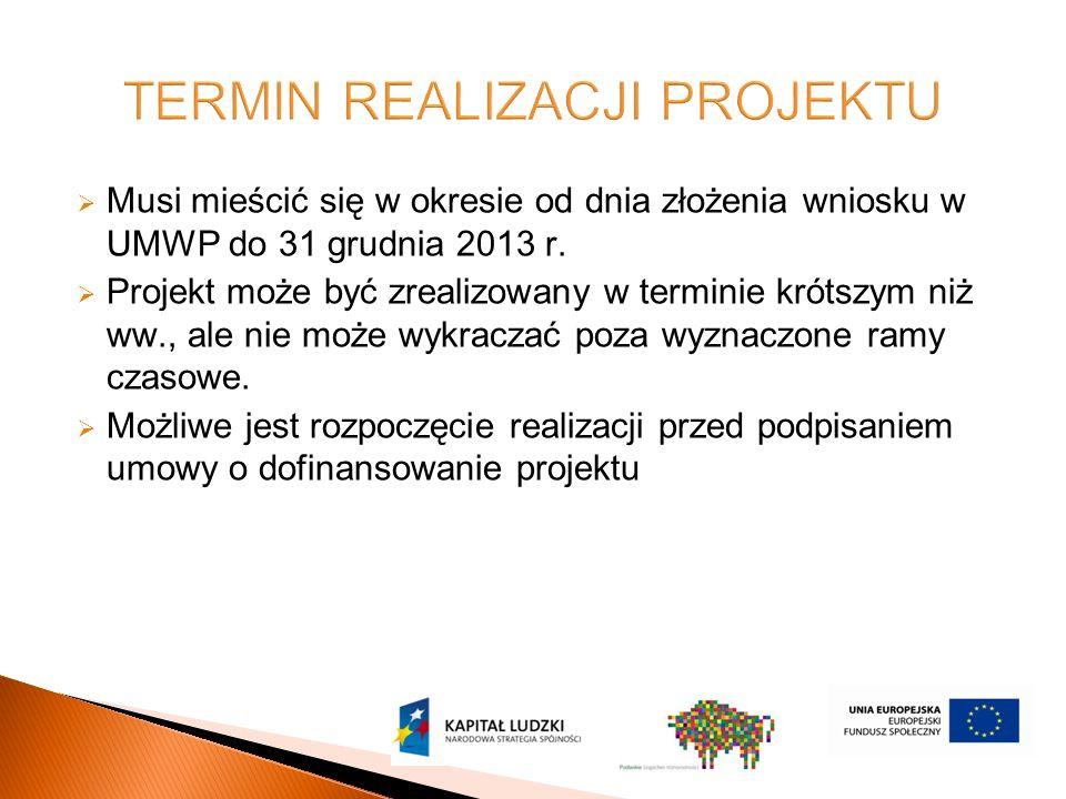 Musi mieścić się w okresie od dnia złożenia wniosku w UMWP do 31 grudnia 2013 r.