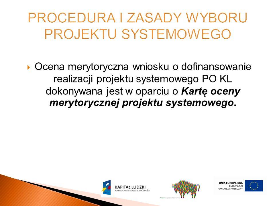  Ocena merytoryczna wniosku o dofinansowanie realizacji projektu systemowego PO KL dokonywana jest w oparciu o Kartę oceny merytorycznej projektu systemowego.