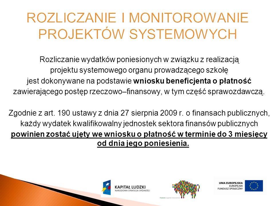 Rozliczanie wydatków poniesionych w związku z realizacją projektu systemowego organu prowadzącego szkołę jest dokonywane na podstawie wniosku beneficjenta o płatność zawierającego postęp rzeczowo–finansowy, w tym część sprawozdawczą.