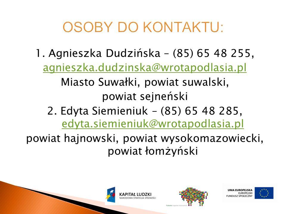 1. Agnieszka Dudzińska – (85) 65 48 255, agnieszka.dudzinska@wrotapodlasia.pl Miasto Suwałki, powiat suwalski, powiat sejneński 2. Edyta Siemieniuk –