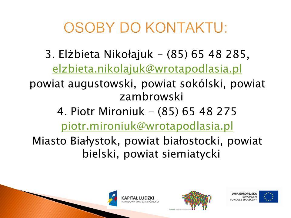 3. Elżbieta Nikołajuk - (85) 65 48 285, elzbieta.nikolajuk@wrotapodlasia.pl powiat augustowski, powiat sokólski, powiat zambrowski 4. Piotr Mironiuk –