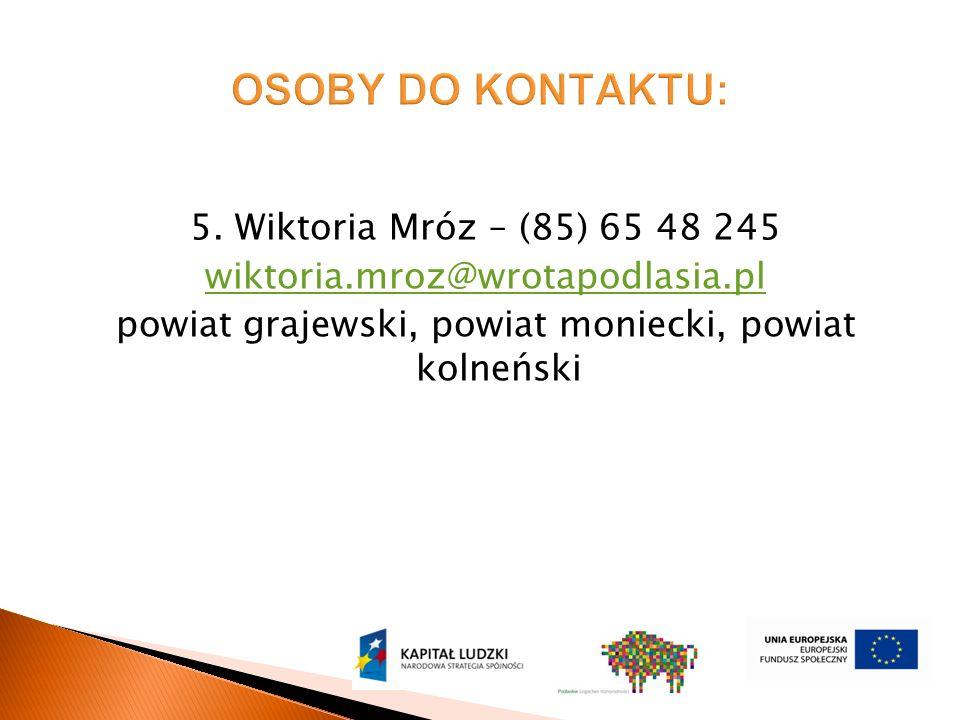 5. Wiktoria Mróz – (85) 65 48 245 wiktoria.mroz@wrotapodlasia.pl powiat grajewski, powiat moniecki, powiat kolneński