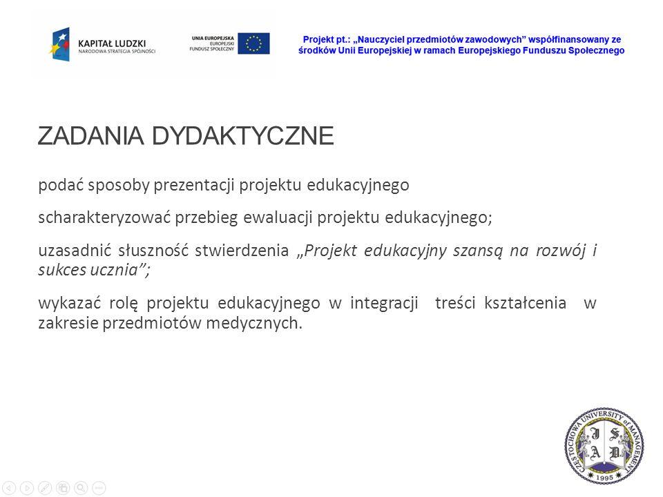 ZADANIA DYDAKTYCZNE podać sposoby prezentacji projektu edukacyjnego scharakteryzować przebieg ewaluacji projektu edukacyjnego; uzasadnić słuszność stw