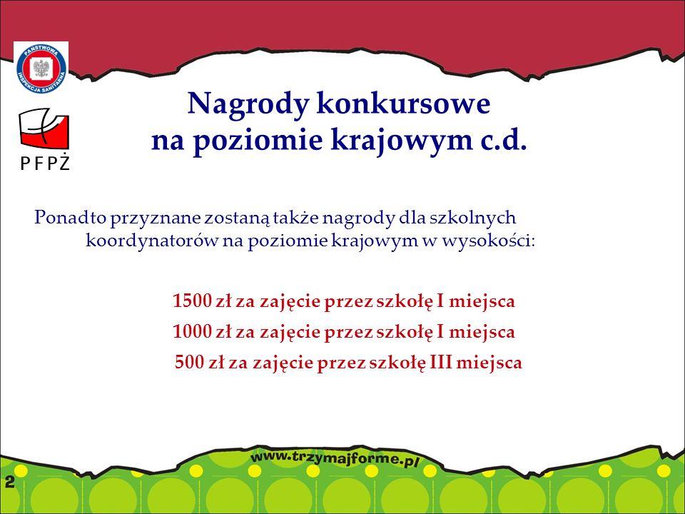 Nagrody konkursowe na poziomie krajowym c.d. Ponadto przyznane zostaną także nagrody dla szkolnych koordynatorów na poziomie krajowym w wysokości: 150