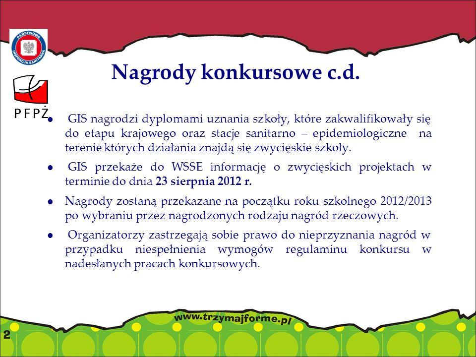 Nagrody konkursowe c.d. GIS nagrodzi dyplomami uznania szkoły, które zakwalifikowały się do etapu krajowego oraz stacje sanitarno – epidemiologiczne n