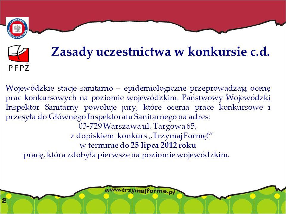 Zasady uczestnictwa w konkursie c.d. Wojewódzkie stacje sanitarno – epidemiologiczne przeprowadzają ocenę prac konkursowych na poziomie wojewódzkim. P