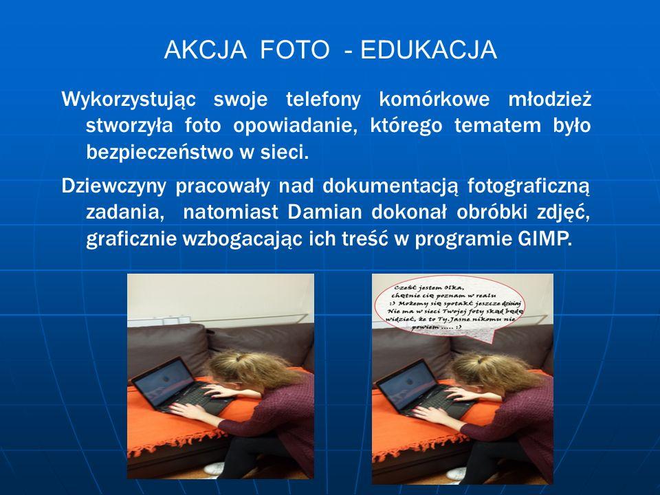 AKCJA FOTO - EDUKACJA Wykorzystując swoje telefony komórkowe młodzież stworzyła foto opowiadanie, którego tematem było bezpieczeństwo w sieci.