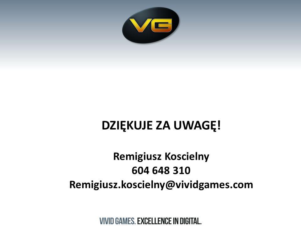 DZIĘKUJE ZA UWAGĘ! Remigiusz Koscielny 604 648 310 Remigiusz.koscielny@vividgames.com
