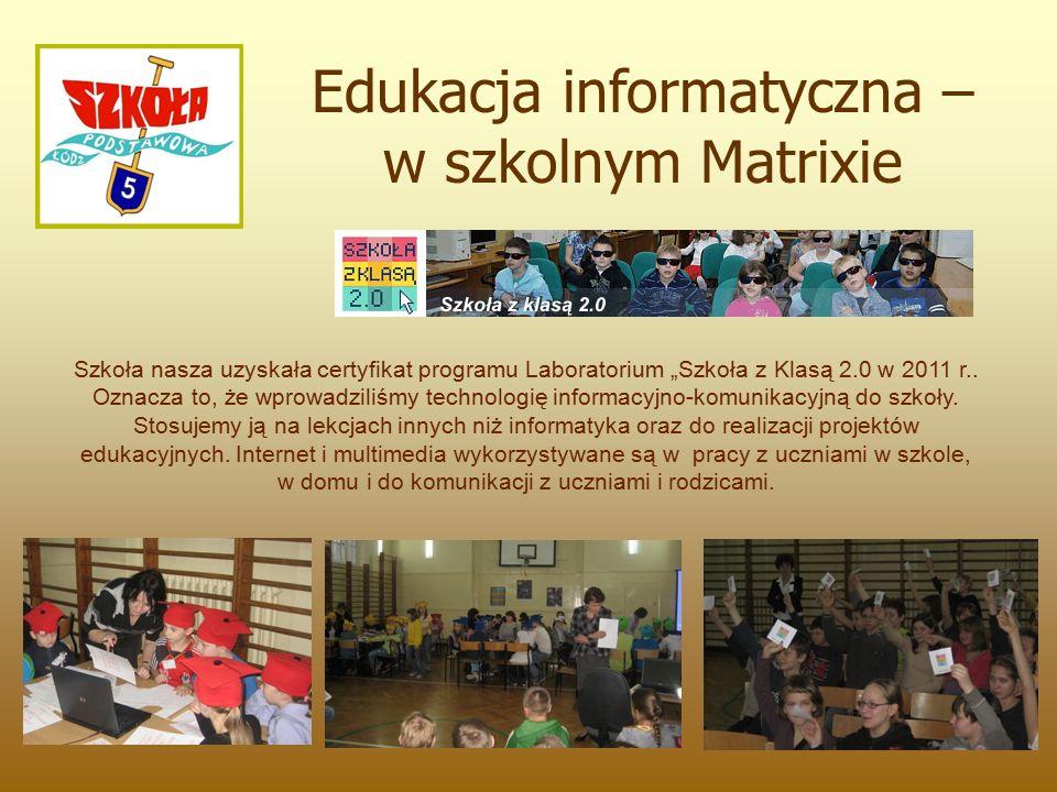 """Edukacja informatyczna – w szkolnym Matrixie Szkoła nasza uzyskała certyfikat programu Laboratorium """"Szkoła z Klasą 2.0 w 2011 r.."""