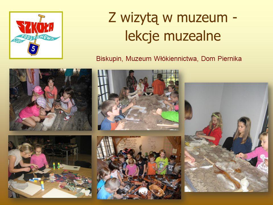 Z wizytą w muzeum - lekcje muzealne Biskupin, Muzeum Włókiennictwa, Dom Piernika