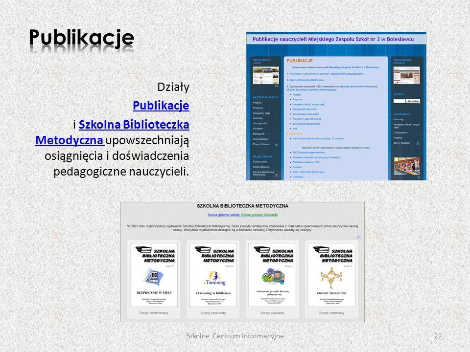 Działy Publikacje i Szkolna Biblioteczka Metodyczna upowszechniają osiągnięcia i doświadczenia pedagogiczne nauczycieli.Szkolna Biblioteczka Metodyczna Szkolne Centrum Informacyjne22