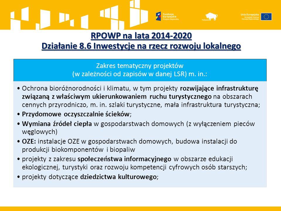 RPOWP na lata 2014-2020 Działanie 8.6 Inwestycje na rzecz rozwoju lokalnego Zakres tematyczny projektów (w zależności od zapisów w danej LSR) m. in.: