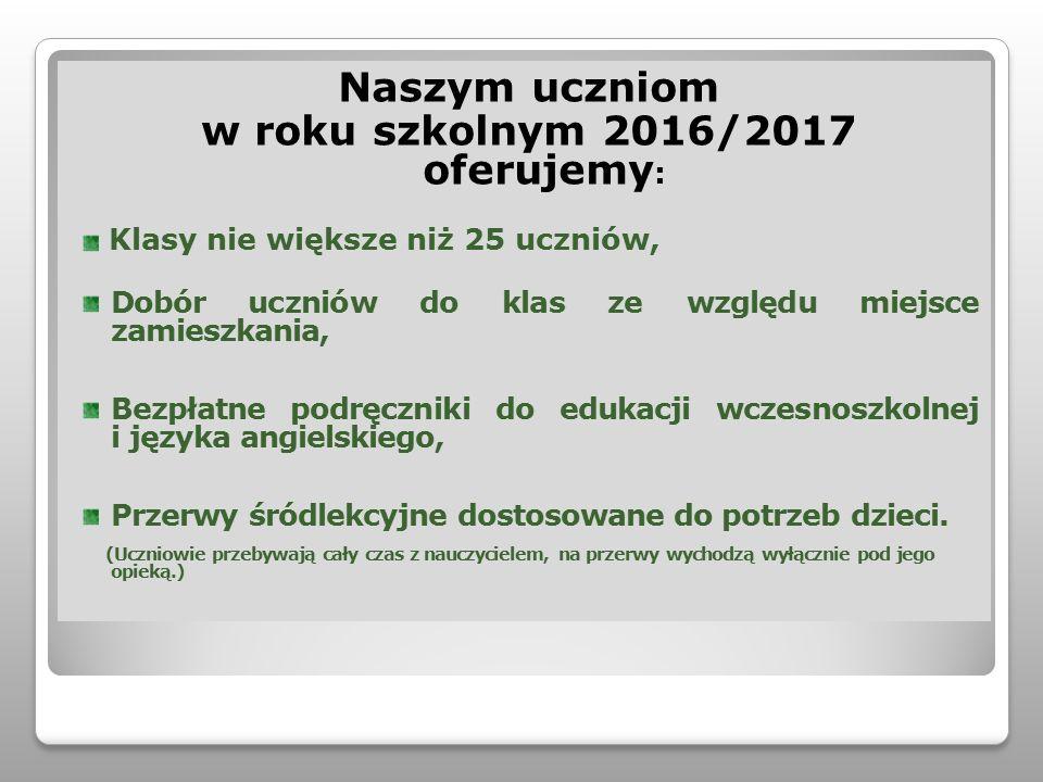Naszym uczniom w roku szkolnym 2016/2017 oferujemy : Klasy nie większe niż 25 uczniów, Dobór uczniów do klas ze względu miejsce zamieszkania, Bezpłatn