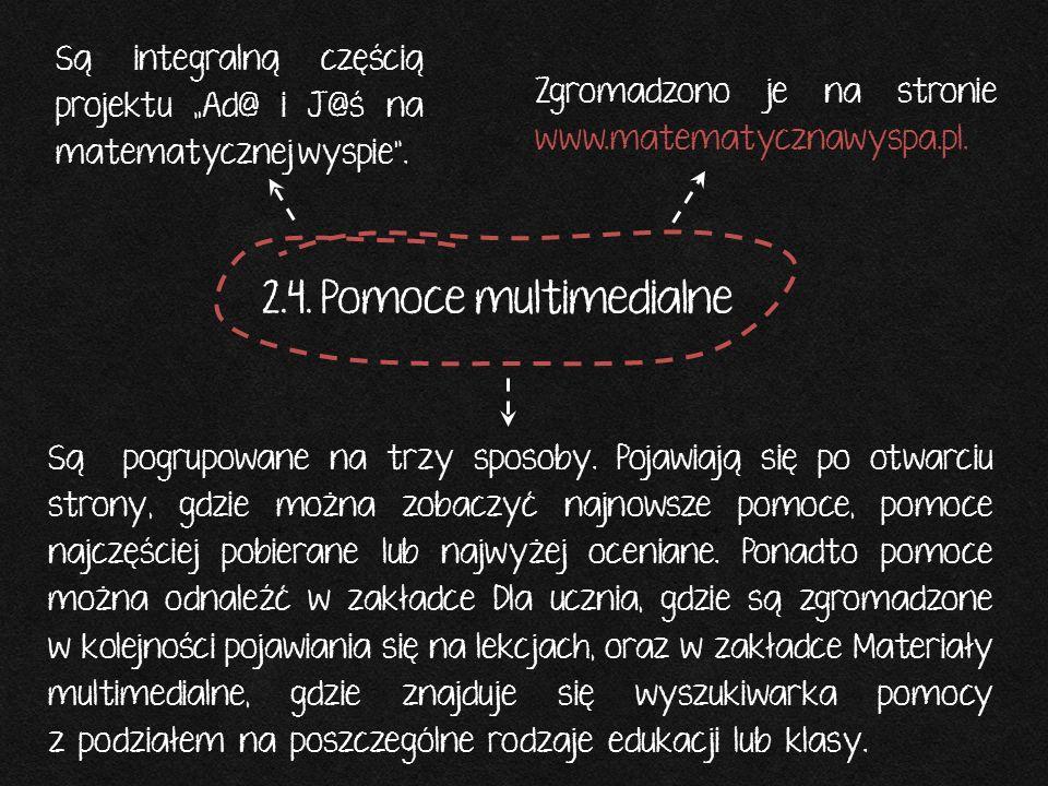 """2.4. Pomoce multimedialne Są integralną częścią projektu """"Ad@ i J@ś na matematycznej wyspie"""". Zgromadzono je na stronie www.matematycznawyspa.pl. Są p"""